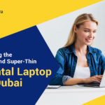Picking the Best and Super-Thin Rental Laptop in Dubai