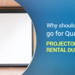 Why should you Go for Quality Projector Screen Rental Dubai?