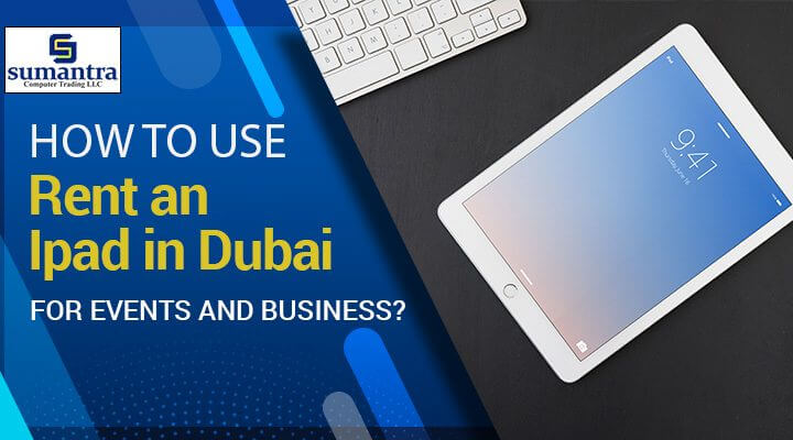 Rent an Ipad in Dubai